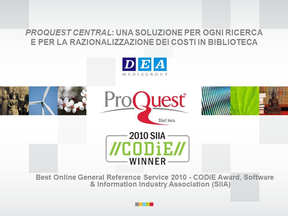 PROQUEST CENTRAL: UNA SOLUZIONE PER OGNI RICERCA E PER LA RAZIONALIZZAZIONE DEI COSTI IN BIBLIOTECA Best Online General Reference Service 2010 - CODiE Award, Software & Information Industry Association (SIIA)
