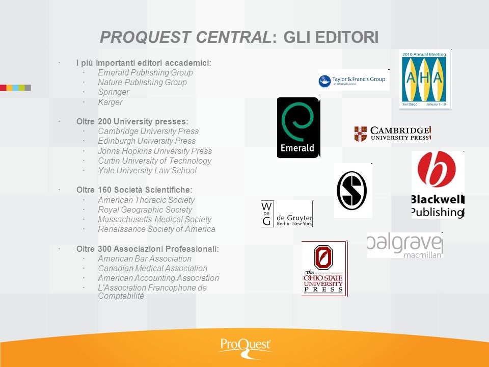 Assistenza ed aggiornamento personale DEA dedicato a ProQuest Alisia Poggio Email: alisia.poggio@deamediagroup.comalisia.poggio@deamediagroup.com Cell: +39 334 6836966 Enrico Pardini Email: enrico.pardini@deamediagroup.comenrico.pardini@deamediagroup.com Cell: +39 334 6836965 Sito web delleditore: www.proquest.co.uk Training materials www.proquest.co.uk/trainingwww.proquest.co.uk/training ProQuest...Start here.