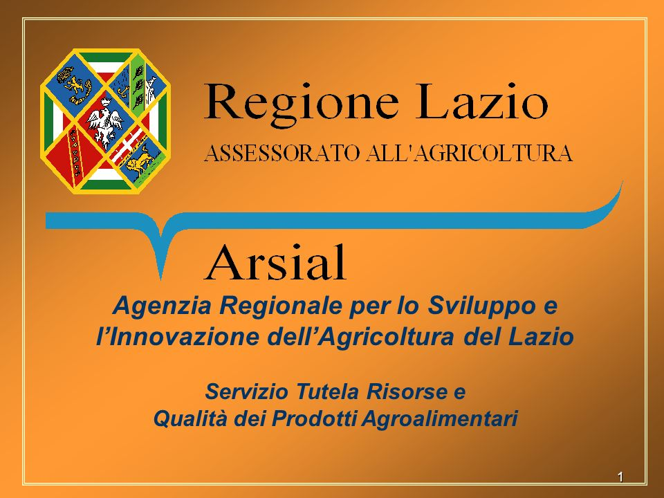1 Agenzia Regionale per lo Sviluppo e lInnovazione dellAgricoltura del Lazio Servizio Tutela Risorse e Qualità dei Prodotti Agroalimentari