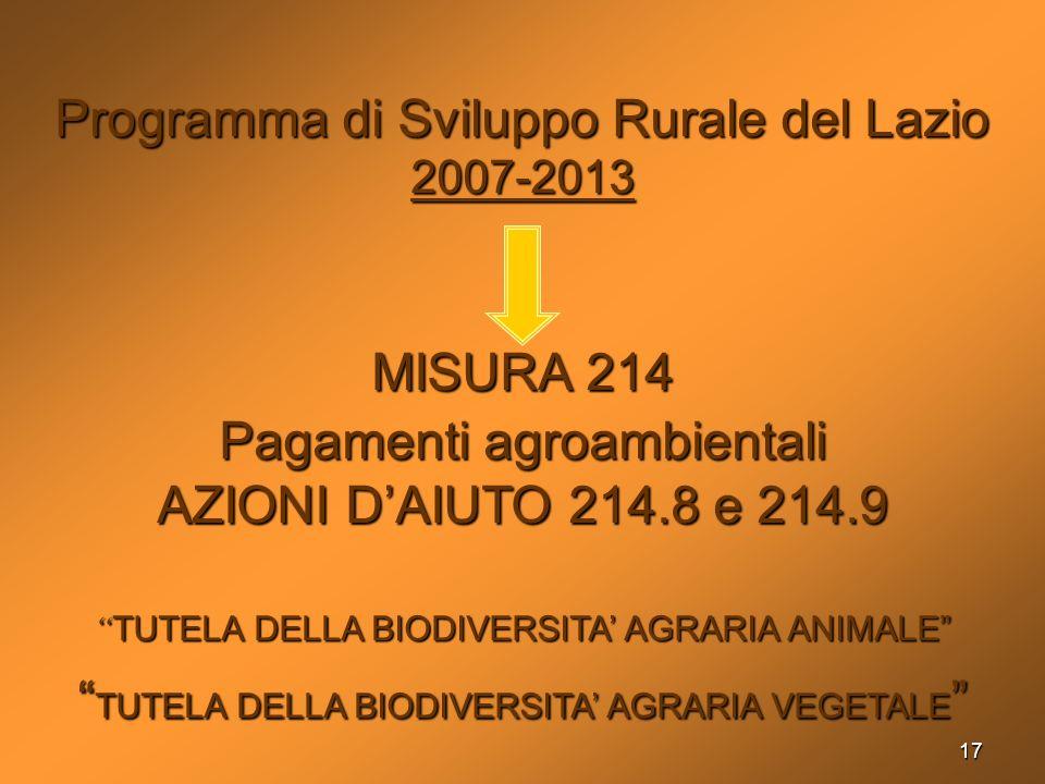 17 Programma di Sviluppo Rurale del Lazio 2007-2013 MISURA 214 Pagamenti agroambientali AZIONI DAIUTO 214.8 e 214.9 TUTELA DELLA BIODIVERSITA AGRARIA