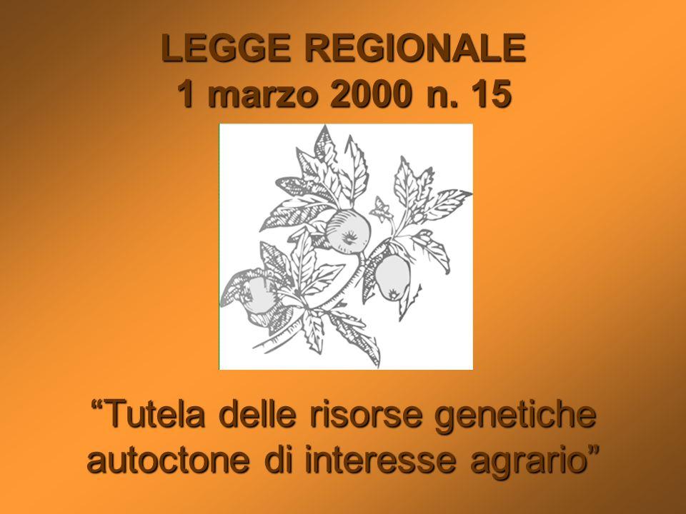 LEGGE REGIONALE 1 marzo 2000 n. 15 Tutela delle risorse genetiche autoctone di interesse agrario