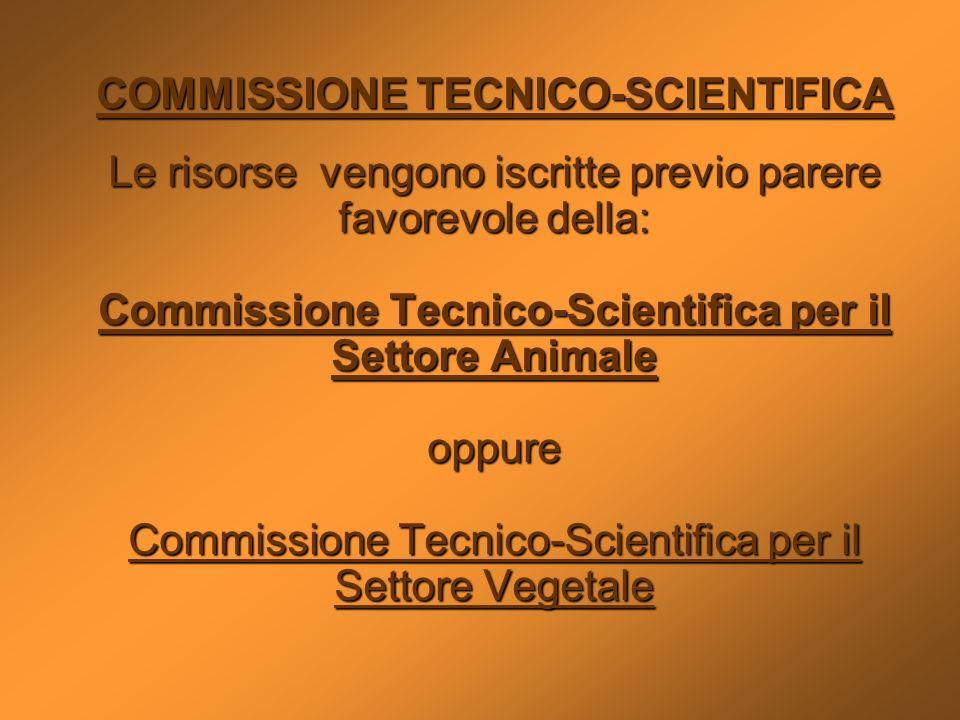 COMMISSIONE TECNICO-SCIENTIFICA Le risorse vengono iscritte previo parere favorevole della: Commissione Tecnico-Scientifica per il Settore Animale opp