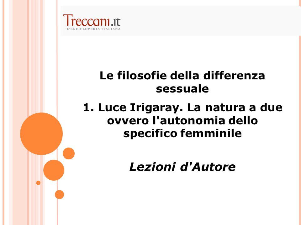 Le filosofie della differenza sessuale 1. Luce Irigaray. La natura a due ovvero l'autonomia dello specifico femminile Lezioni d'Autore