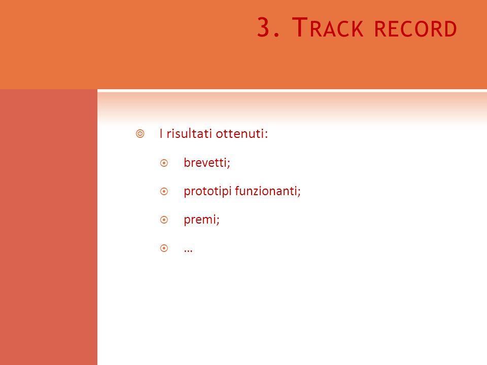 3. T RACK RECORD I risultati ottenuti: brevetti; prototipi funzionanti; premi; …