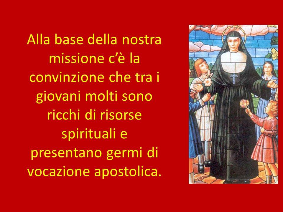 Alla base della nostra missione cè la convinzione che tra i giovani molti sono ricchi di risorse spirituali e presentano germi di vocazione apostolica