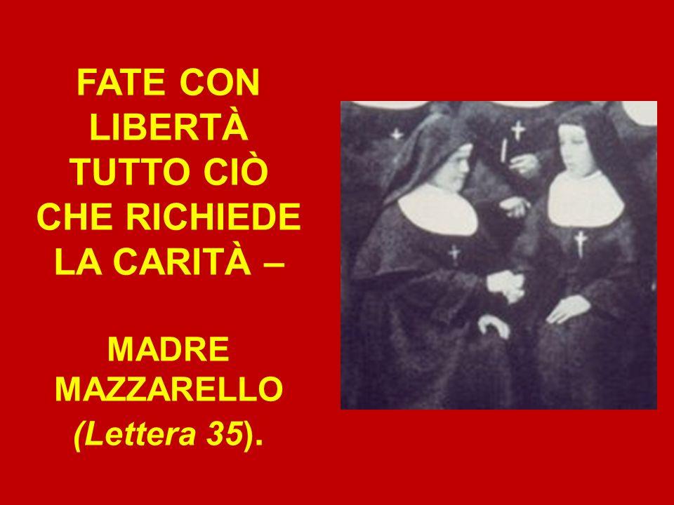 FATE CON LIBERTÀ TUTTO CIÒ CHE RICHIEDE LA CARITÀ – MADRE MAZZARELLO (Lettera 35).