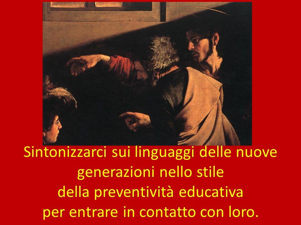 Sintonizzarci sui linguaggi delle nuove generazioni nello stile della preventività educativa per entrare in contatto con loro.