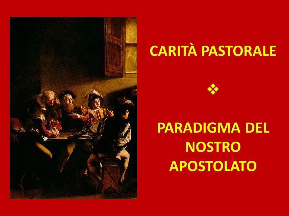 CARITÀ PASTORALE PARADIGMA DEL NOSTRO APOSTOLATO