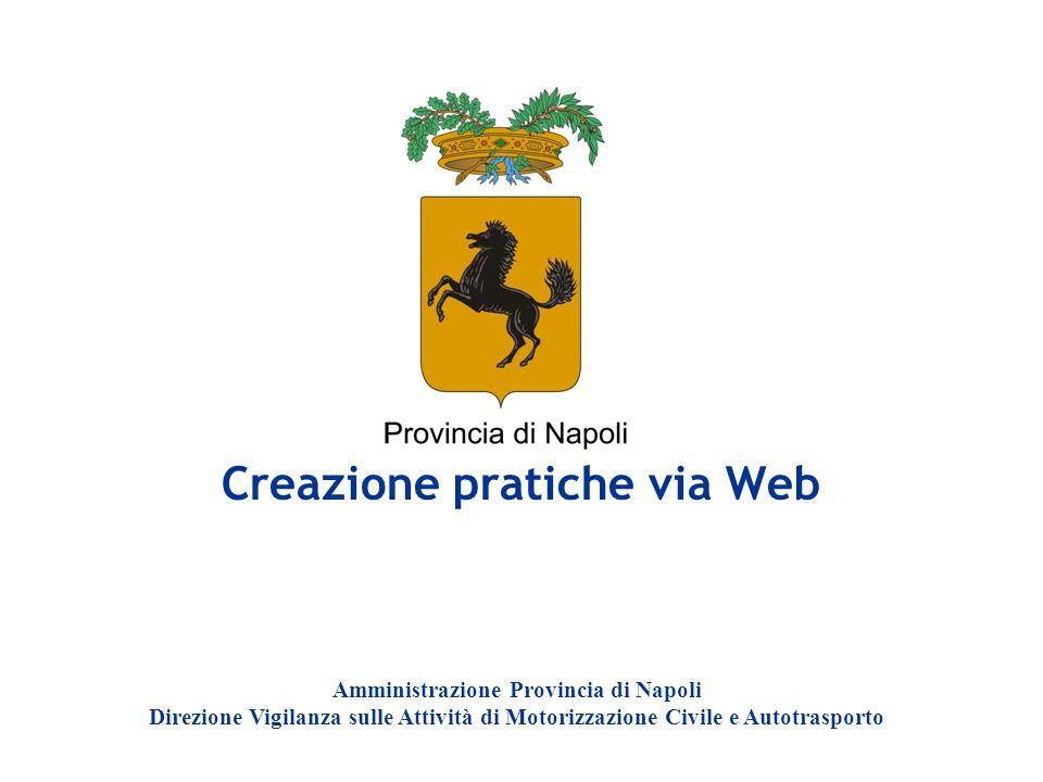 Creazione pratiche via Web Amministrazione Provincia di Napoli Direzione Vigilanza sulle Attività di Motorizzazione Civile e Autotrasporto