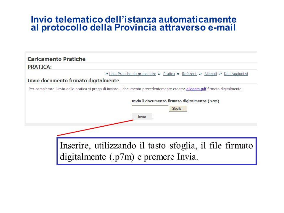 Inserire, utilizzando il tasto sfoglia, il file firmato digitalmente (.p7m) e premere Invia. Invio telematico dellistanza automaticamente al protocoll