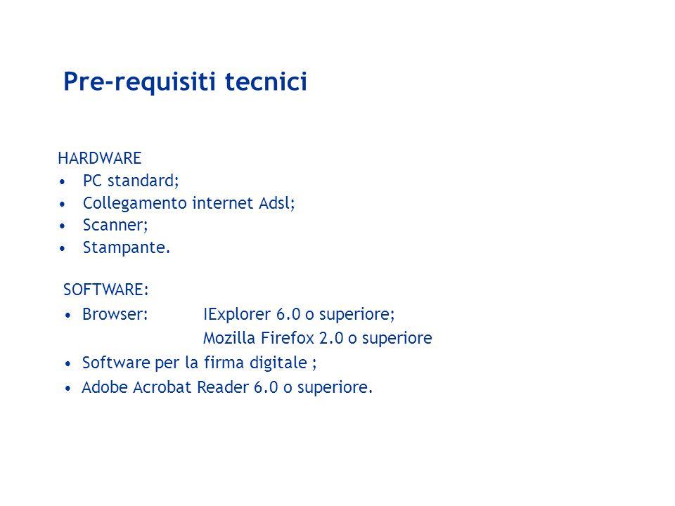 Pre-requisiti tecnici HARDWARE PC standard; Collegamento internet Adsl; Scanner; Stampante. SOFTWARE: Browser: IExplorer 6.0 o superiore; Mozilla Fire