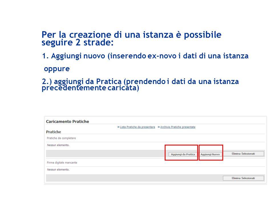 Per la creazione di una istanza è possibile seguire 2 strade: 1. Aggiungi nuovo (inserendo ex-novo i dati di una istanza oppure 2.) aggiungi da Pratic