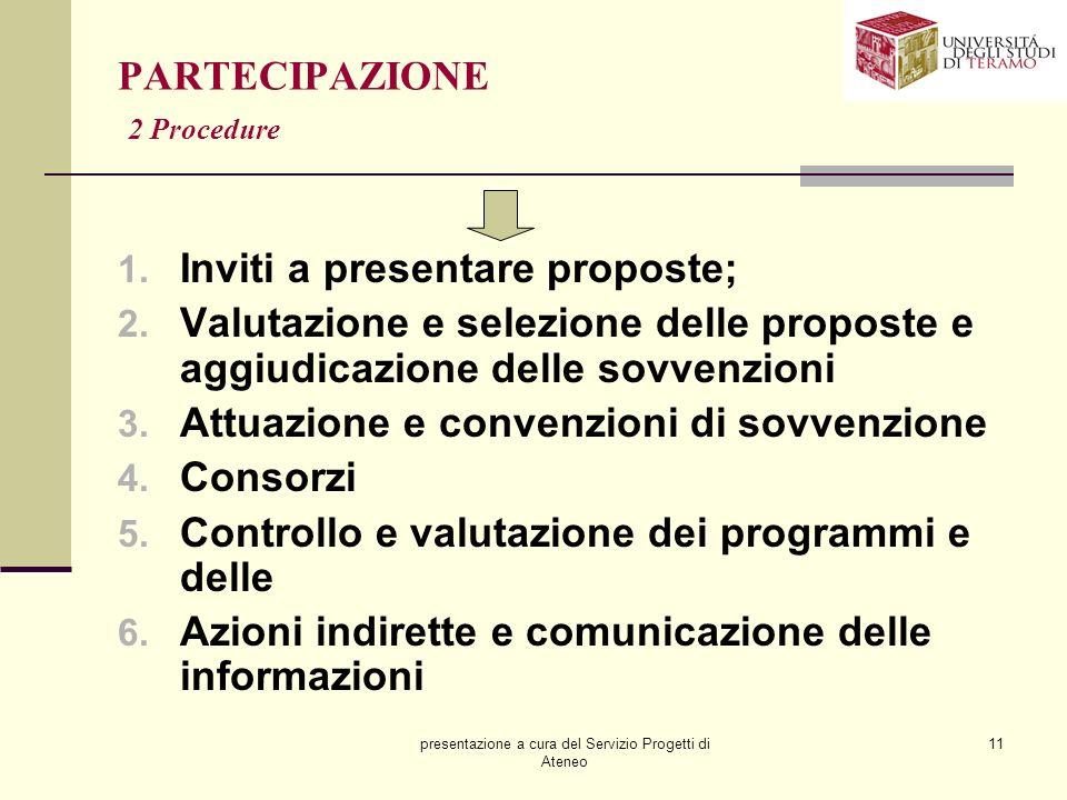presentazione a cura del Servizio Progetti di Ateneo 11 PARTECIPAZIONE 2 Procedure 1. Inviti a presentare proposte; 2. Valutazione e selezione delle p