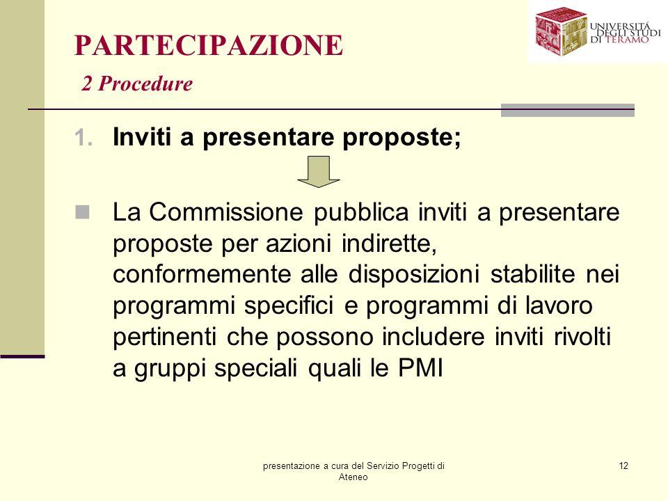 presentazione a cura del Servizio Progetti di Ateneo 12 PARTECIPAZIONE 2 Procedure 1. Inviti a presentare proposte; La Commissione pubblica inviti a p
