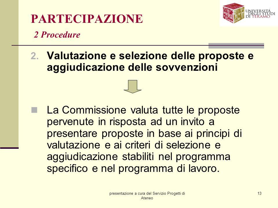 presentazione a cura del Servizio Progetti di Ateneo 13 PARTECIPAZIONE 2 Procedure 2. Valutazione e selezione delle proposte e aggiudicazione delle so