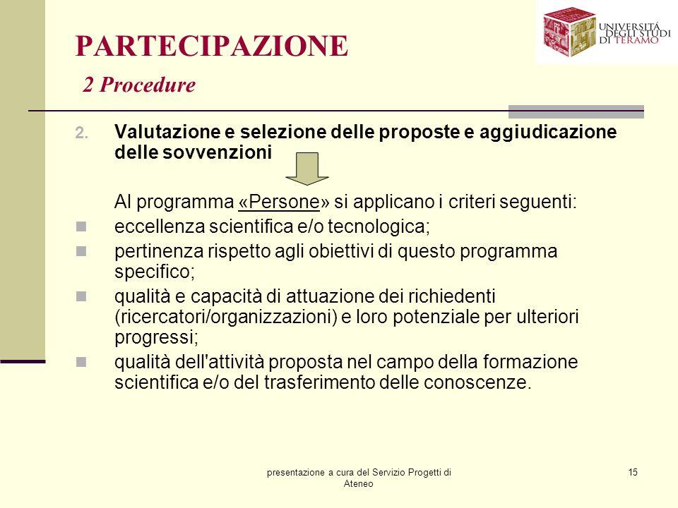 presentazione a cura del Servizio Progetti di Ateneo 15 PARTECIPAZIONE 2 Procedure 2. Valutazione e selezione delle proposte e aggiudicazione delle so
