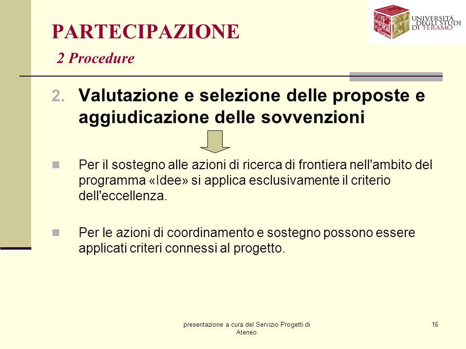 presentazione a cura del Servizio Progetti di Ateneo 16 PARTECIPAZIONE 2 Procedure 2. Valutazione e selezione delle proposte e aggiudicazione delle so