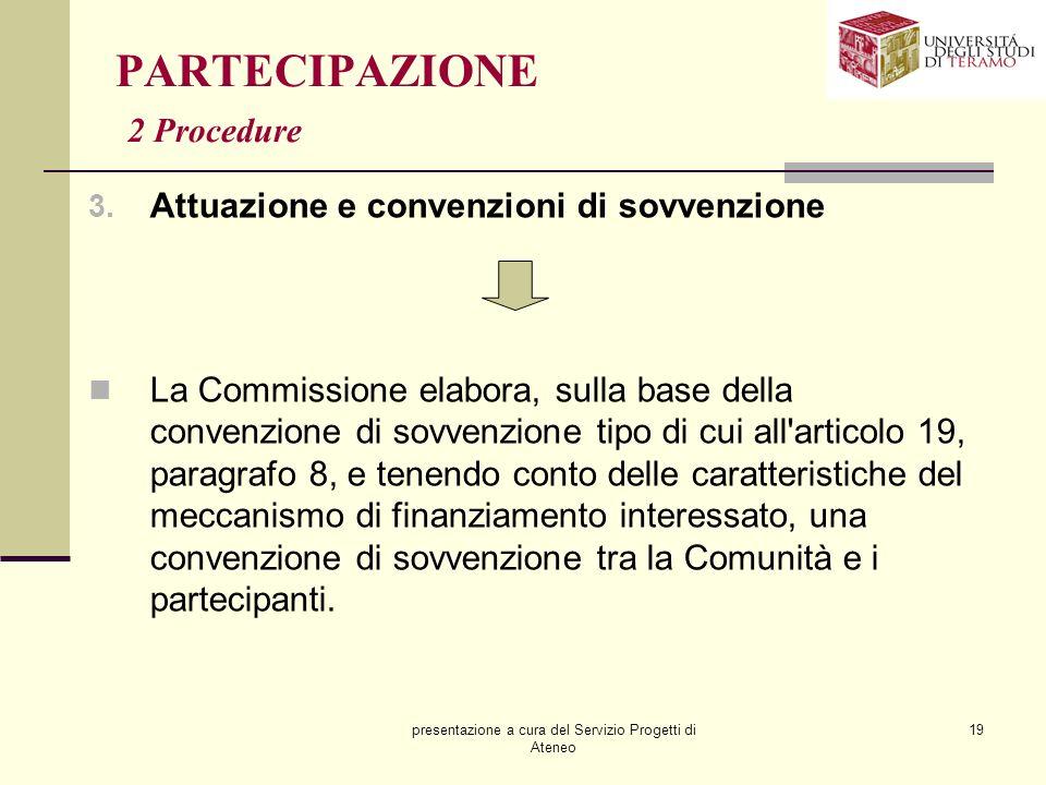 presentazione a cura del Servizio Progetti di Ateneo 19 PARTECIPAZIONE 2 Procedure 3. Attuazione e convenzioni di sovvenzione La Commissione elabora,