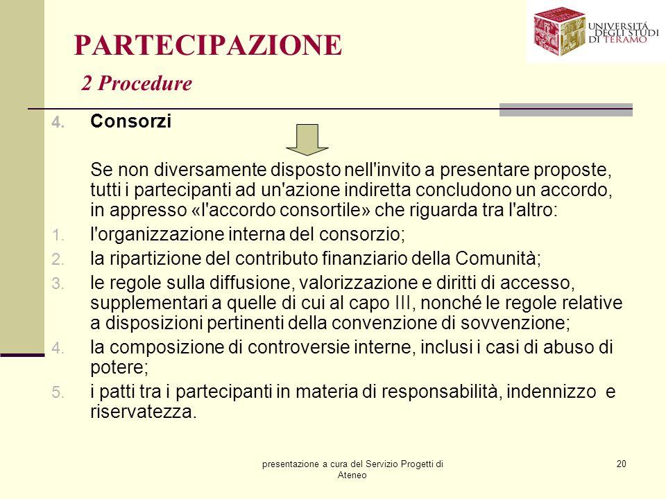 presentazione a cura del Servizio Progetti di Ateneo 20 PARTECIPAZIONE 2 Procedure 4. Consorzi Se non diversamente disposto nell'invito a presentare p