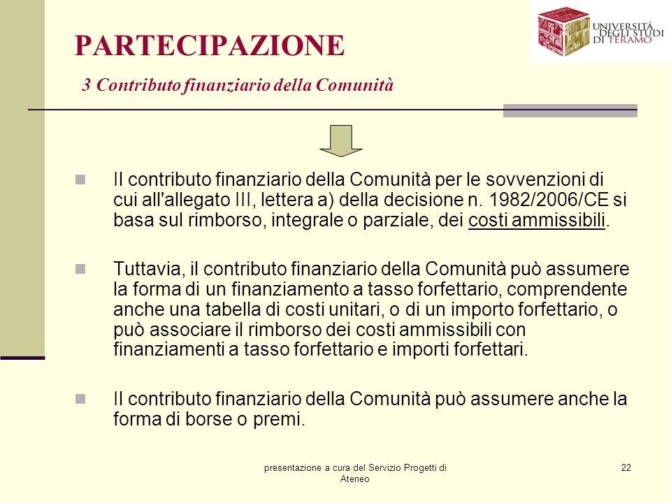 presentazione a cura del Servizio Progetti di Ateneo 22 PARTECIPAZIONE 3 Contributo finanziario della Comunità Il contributo finanziario della Comunit