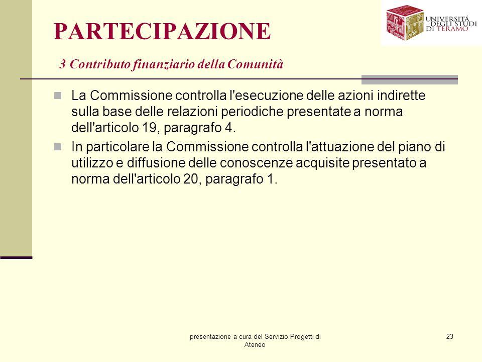 presentazione a cura del Servizio Progetti di Ateneo 23 PARTECIPAZIONE 3 Contributo finanziario della Comunità La Commissione controlla l'esecuzione d