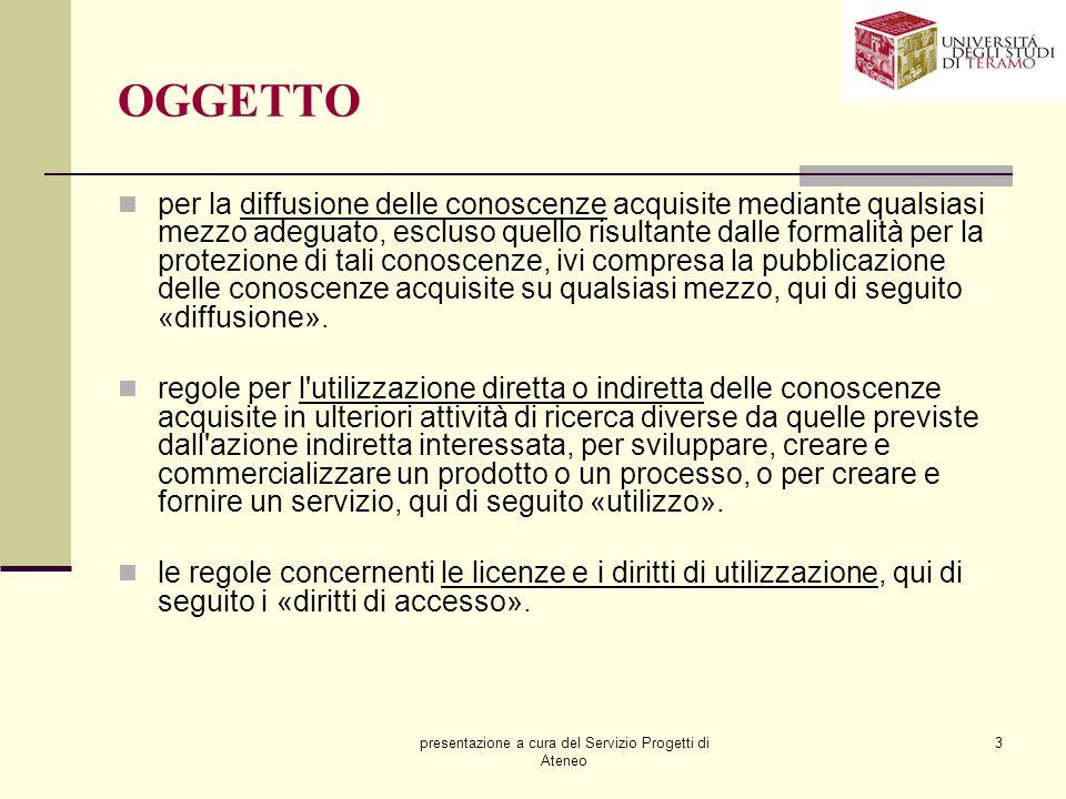 presentazione a cura del Servizio Progetti di Ateneo 3 OGGETTO per la diffusione delle conoscenze acquisite mediante qualsiasi mezzo adeguato, escluso