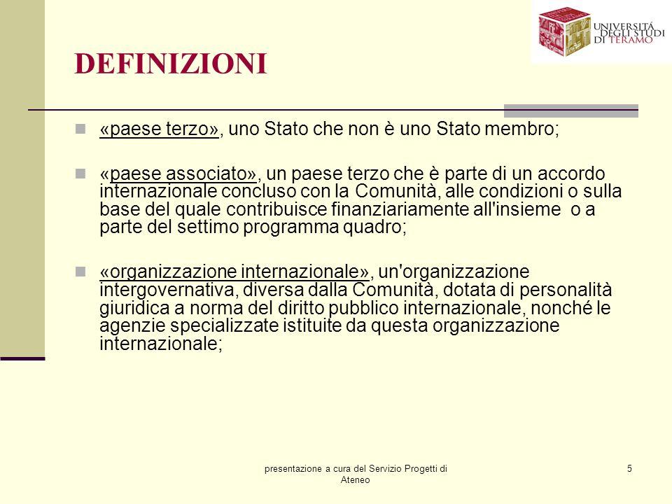 presentazione a cura del Servizio Progetti di Ateneo 5 DEFINIZIONI «paese terzo», uno Stato che non è uno Stato membro; «paese associato», un paese te