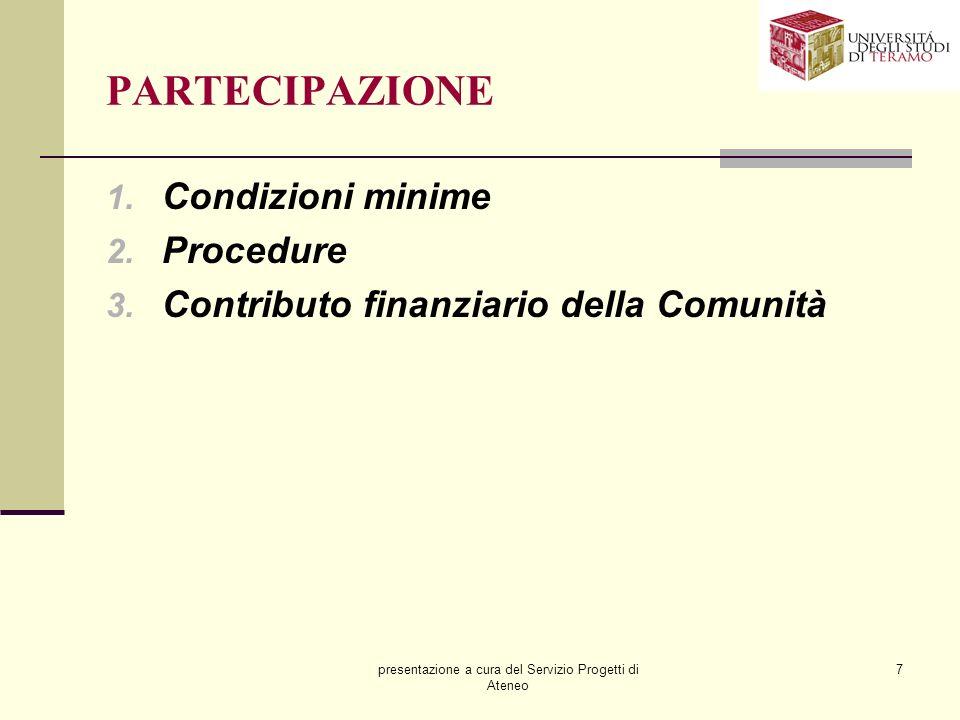 presentazione a cura del Servizio Progetti di Ateneo 7 PARTECIPAZIONE 1. Condizioni minime 2. Procedure 3. Contributo finanziario della Comunità