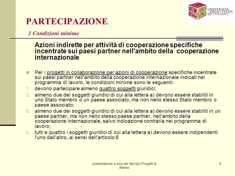 presentazione a cura del Servizio Progetti di Ateneo 9 PARTECIPAZIONE 1 Condizioni minime Azioni indirette per attività di cooperazione specifiche inc