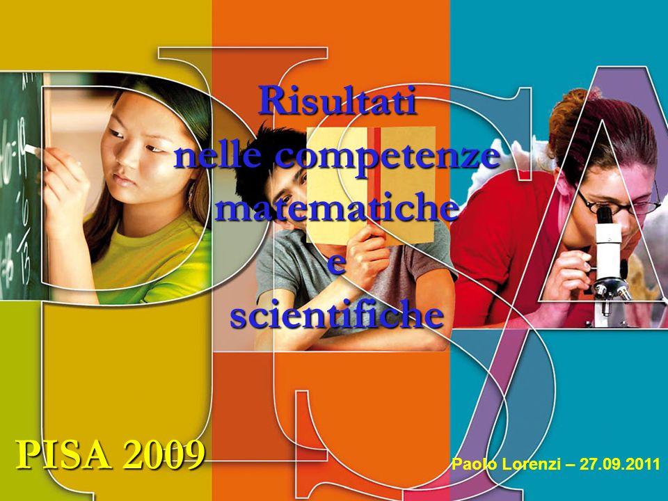 1 Paolo Lorenzi - 15/05/2008 PISA 2009 Risultati nelle competenze matematiche e scientifiche Paolo Lorenzi – 27.09.2011
