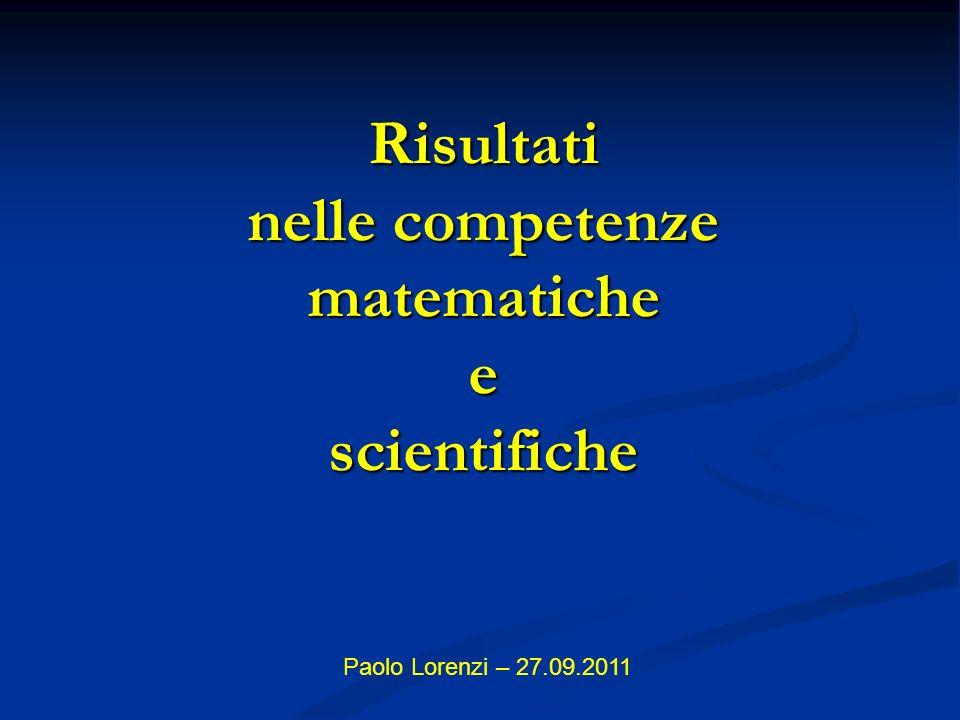 Risultati nelle competenze matematiche e scientifiche Paolo Lorenzi – 27.09.2011
