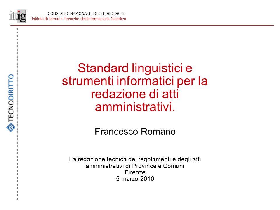 CONSIGLIO NAZIONALE DELLE RICERCHE Istituto di Teoria e Tecniche dellInformazione Giuridica Standard linguistici e strumenti informatici per la redazione di atti amministrativi.