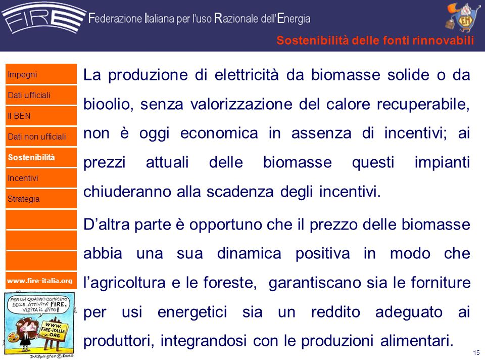 www.fire-italia.org La produzione di elettricità da biomasse solide o da bioolio, senza valorizzazione del calore recuperabile, non è oggi economica i