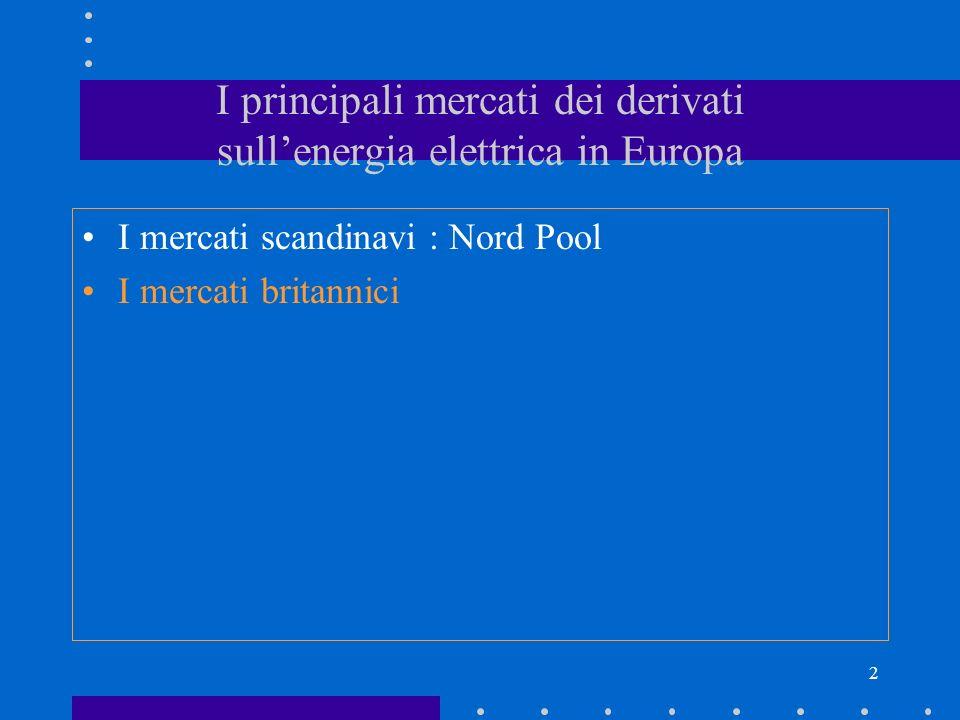 2 I principali mercati dei derivati sullenergia elettrica in Europa I mercati scandinavi : Nord Pool I mercati britannici
