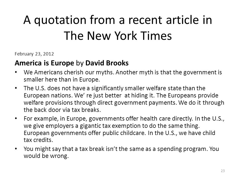 A quotation from a recent article in The New York Times February 23, 2012 America is Europe by David Brooks We Americans cherish our myths. Another my