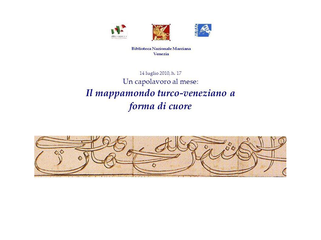 14 luglio 2010, h. 17 Un capolavoro al mese: Il mappamondo turco-veneziano a forma di cuore