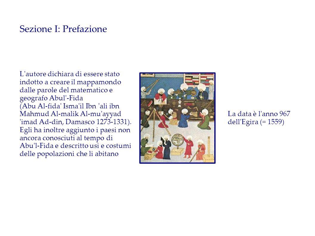 Sezione I: Prefazione L'autore dichiara di essere stato indotto a creare il mappamondo dalle parole del matematico e geografo Abul'-Fida (Abu Al-fida'