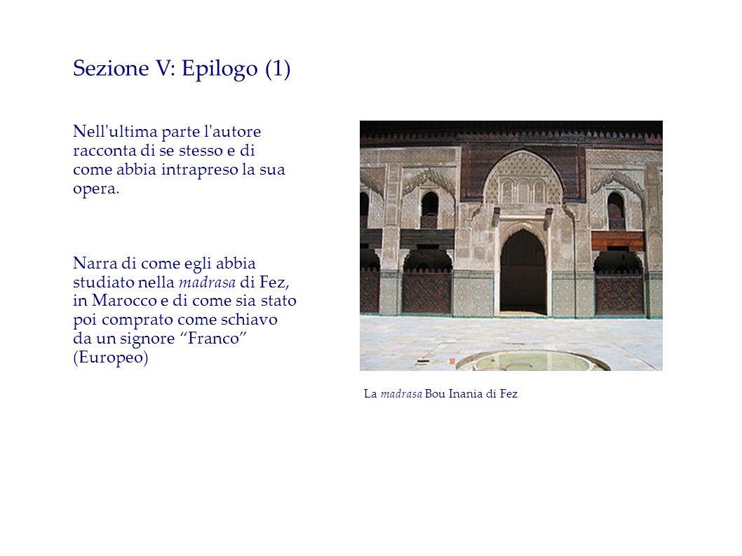 Sezione V: Epilogo (1) Nell'ultima parte l'autore racconta di se stesso e di come abbia intrapreso la sua opera. Narra di come egli abbia studiato nel