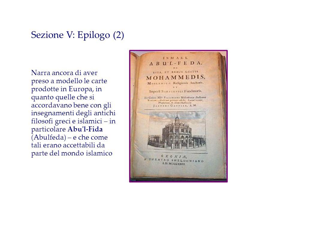 Sezione V: Epilogo (2) Narra ancora di aver preso a modello le carte prodotte in Europa, in quanto quelle che si accordavano bene con gli insegnamenti