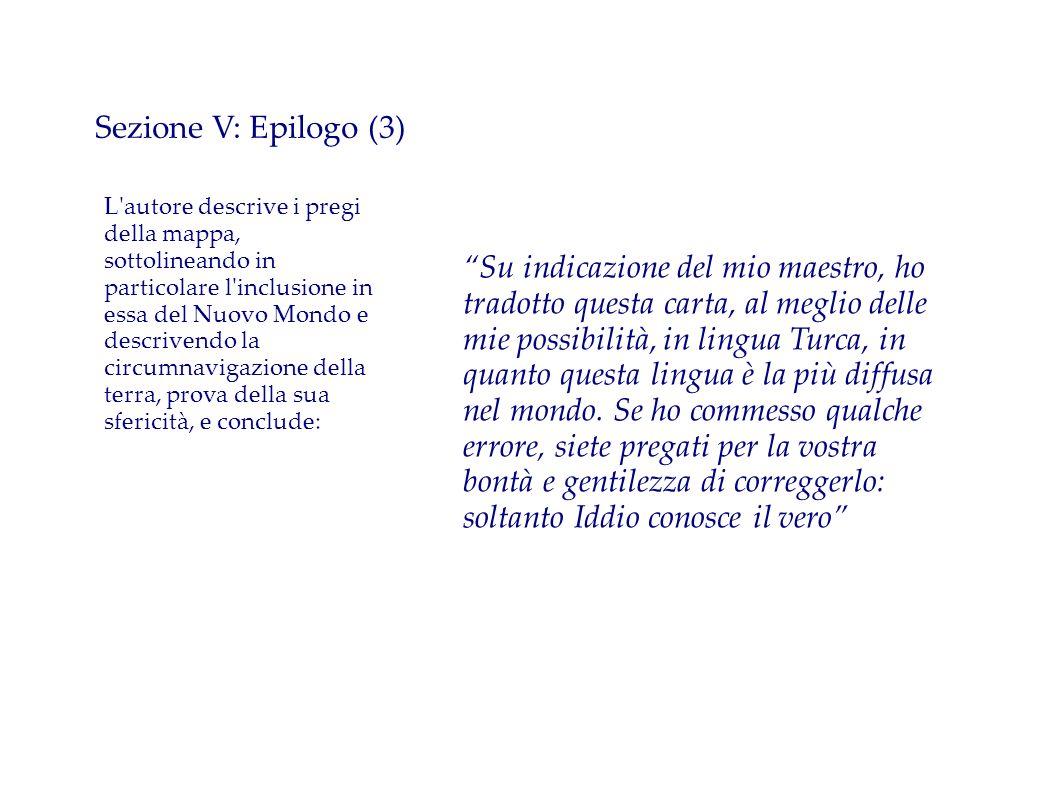 Sezione V: Epilogo (3) L'autore descrive i pregi della mappa, sottolineando in particolare l'inclusione in essa del Nuovo Mondo e descrivendo la circu