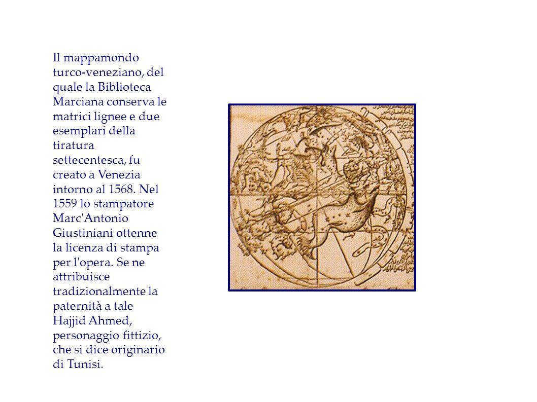 Il mappamondo turco-veneziano, del quale la Biblioteca Marciana conserva le matrici lignee e due esemplari della tiratura settecentesca, fu creato a V
