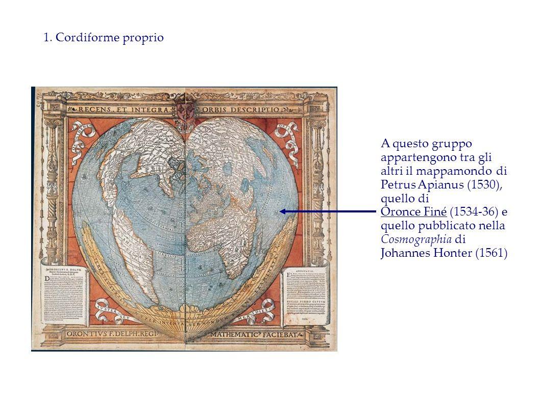 1. Cordiforme proprio A questo gruppo appartengono tra gli altri il mappamondo di Petrus Apianus (1530), quello di Oronce Finé (1534-36) e quello pubb