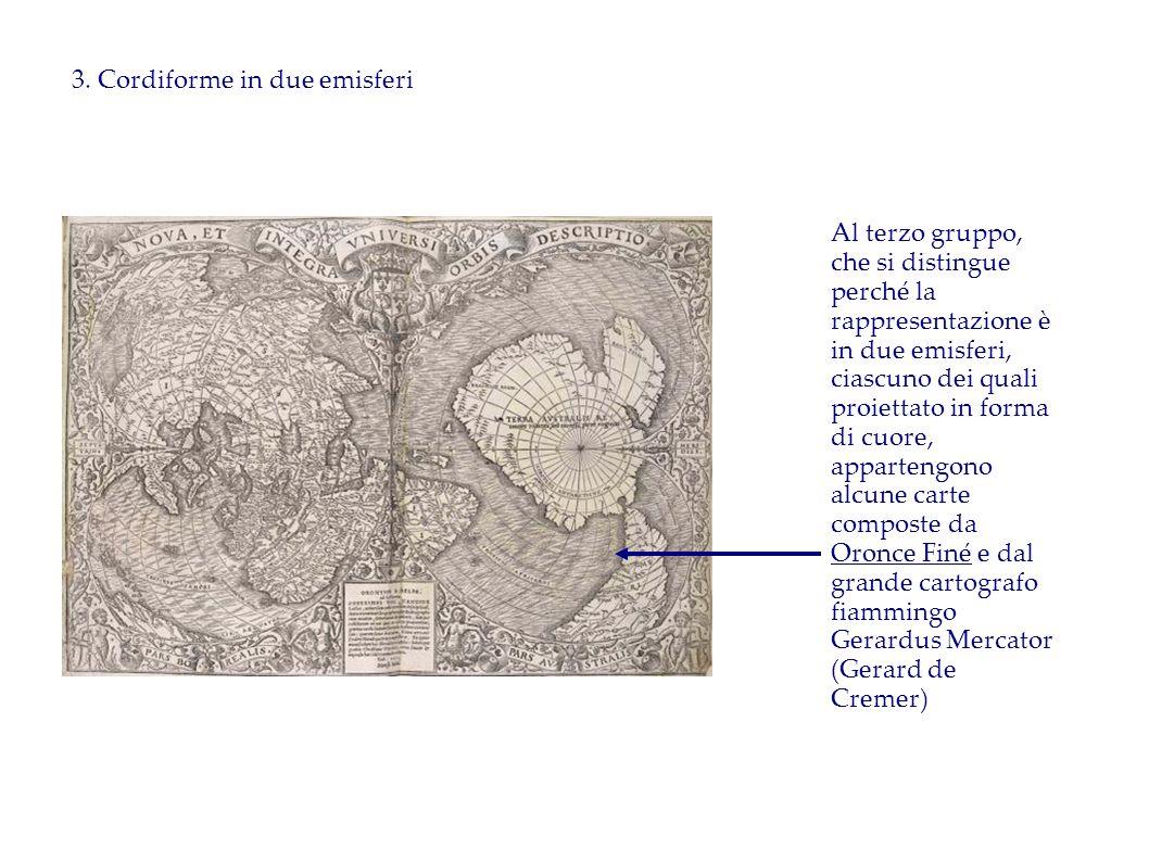 3. Cordiforme in due emisferi Al terzo gruppo, che si distingue perché la rappresentazione è in due emisferi, ciascuno dei quali proiettato in forma d