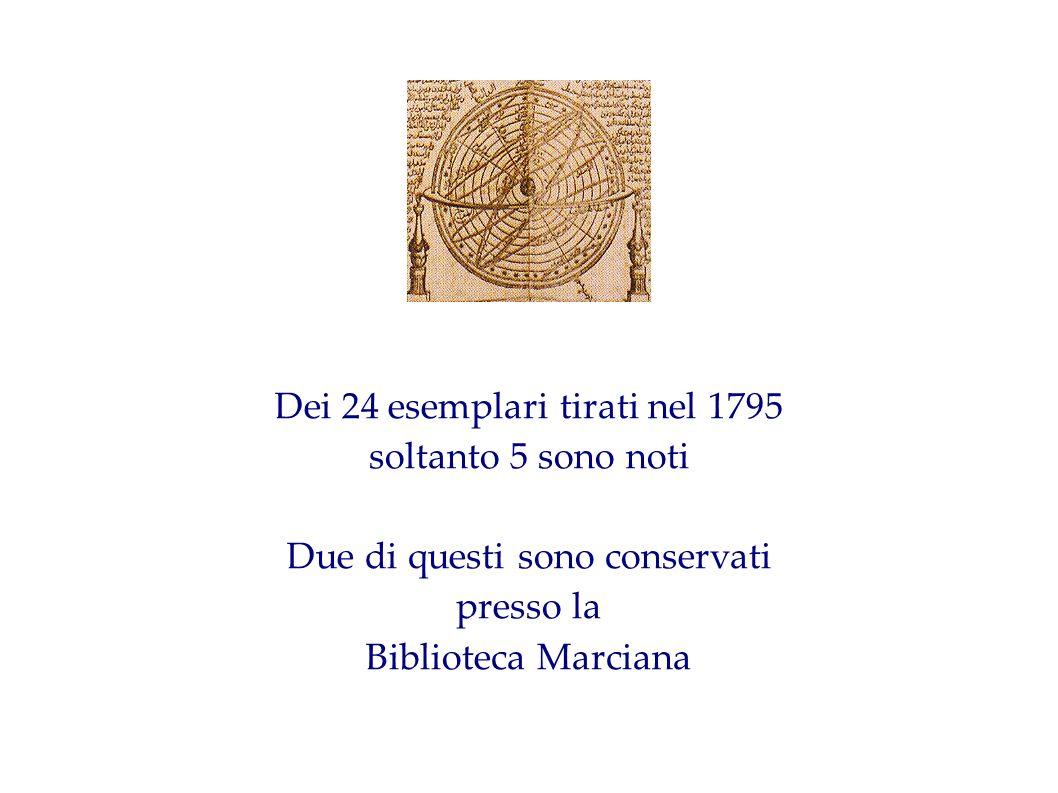 Dei 24 esemplari tirati nel 1795 soltanto 5 sono noti Due di questi sono conservati presso la Biblioteca Marciana