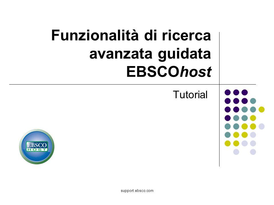 support.ebsco.com Funzionalità di ricerca avanzata guidata EBSCOhost Tutorial