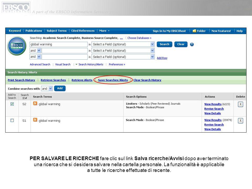 PER SALVARE LE RICERCHE fare clic sul link Salva ricerche/Avvisi dopo aver terminato una ricerca che si desidera salvare nella cartella personale. La