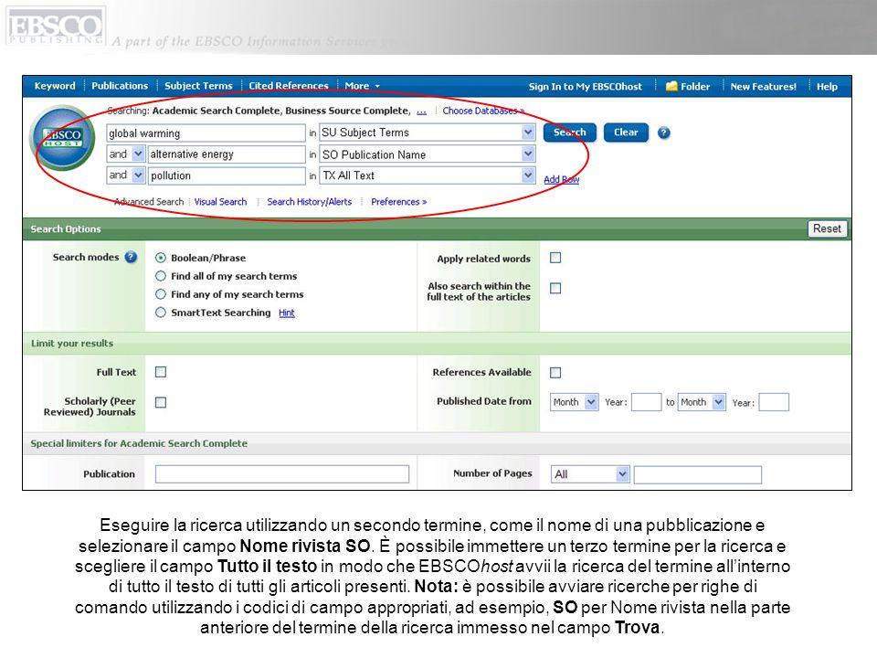 Eseguire la ricerca utilizzando un secondo termine, come il nome di una pubblicazione e selezionare il campo Nome rivista SO. È possibile immettere un
