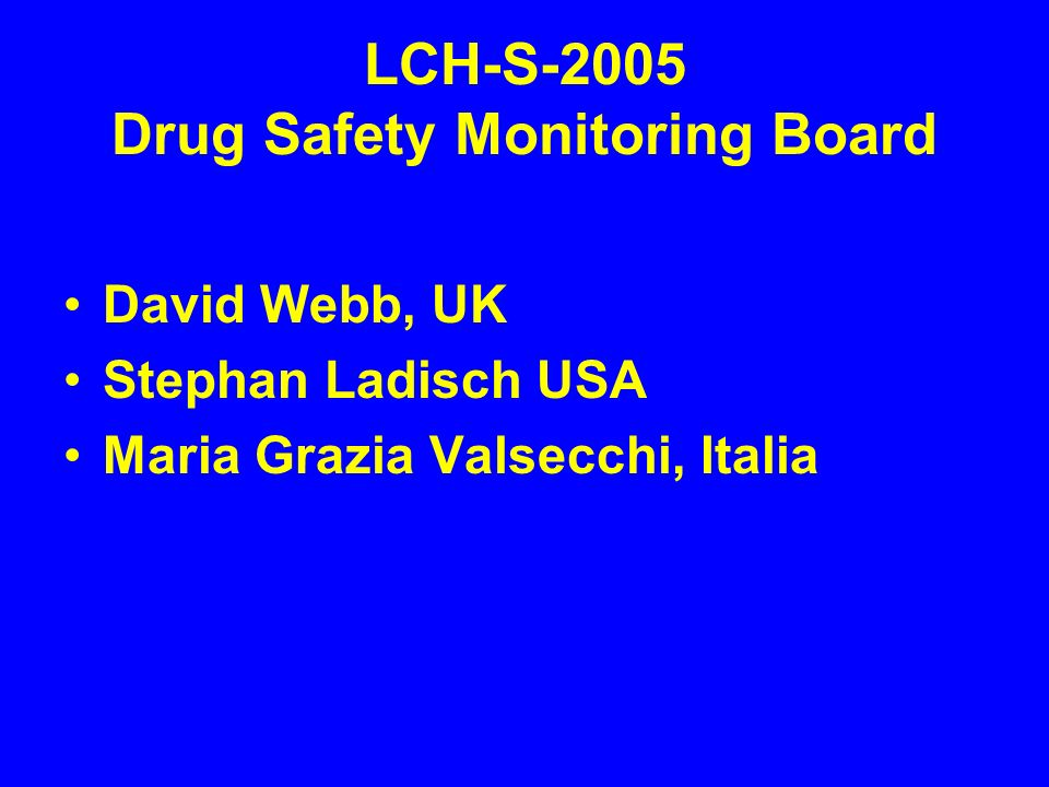 LCH-S-2005 Drug Safety Monitoring Board David Webb, UK Stephan Ladisch USA Maria Grazia Valsecchi, Italia