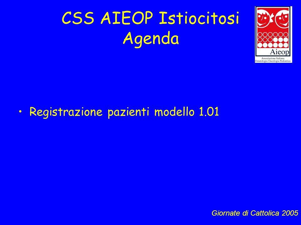 CSS AIEOP Istiocitosi Agenda Registrazione pazienti modello 1.01 Giornate di Cattolica 2005