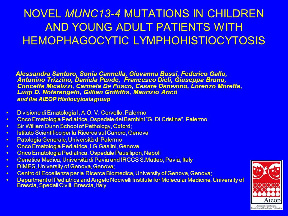 NOVEL MUNC13-4 MUTATIONS IN CHILDREN AND YOUNG ADULT PATIENTS WITH HEMOPHAGOCYTIC LYMPHOHISTIOCYTOSIS Alessandra Santoro, Sonia Cannella, Giovanna Bos